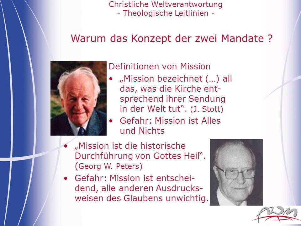 Christliche Weltverantwortung - Theologische Leitlinien - Warum das Konzept der zwei Mandate ? Definitionen von Mission Mission bezeichnet (…) all das