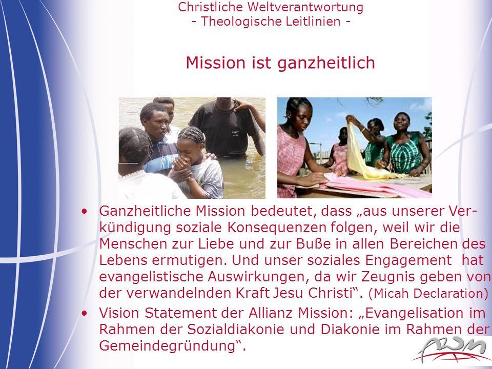 Christliche Weltverantwortung - Theologische Leitlinien - Mission ist ganzheitlich Ganzheitliche Mission bedeutet, dass aus unserer Ver- kündigung soz