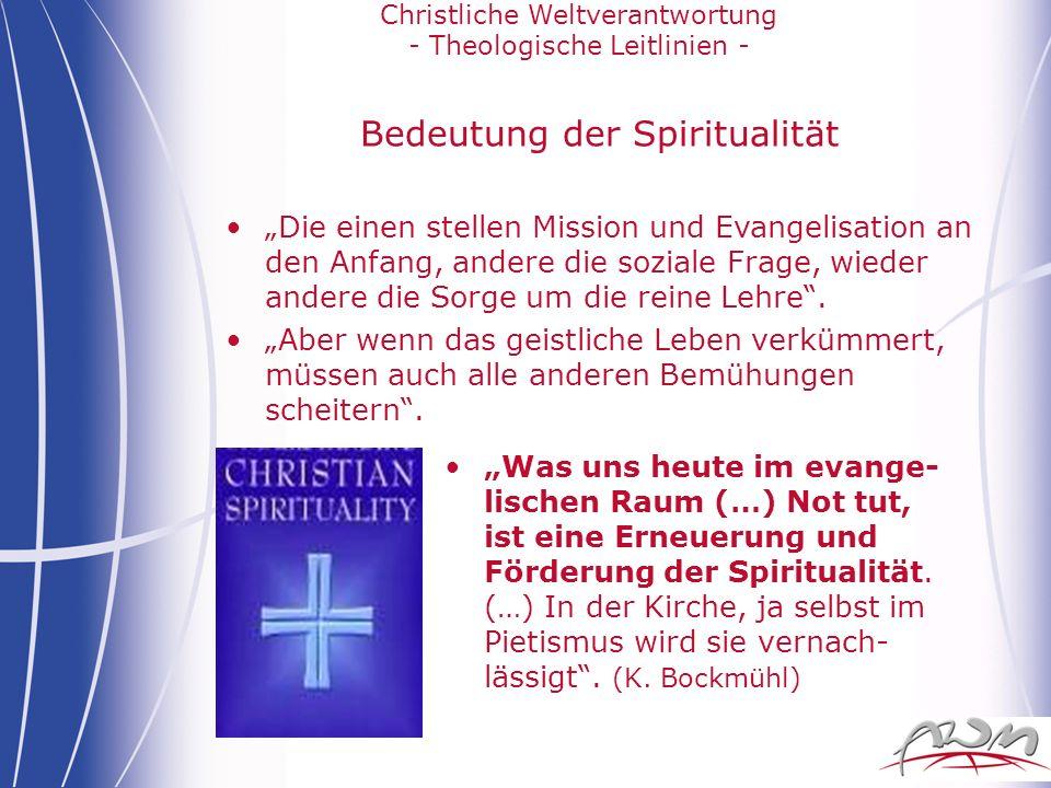Christliche Weltverantwortung - Theologische Leitlinien - Bedeutung der Spiritualität Die einen stellen Mission und Evangelisation an den Anfang, ande