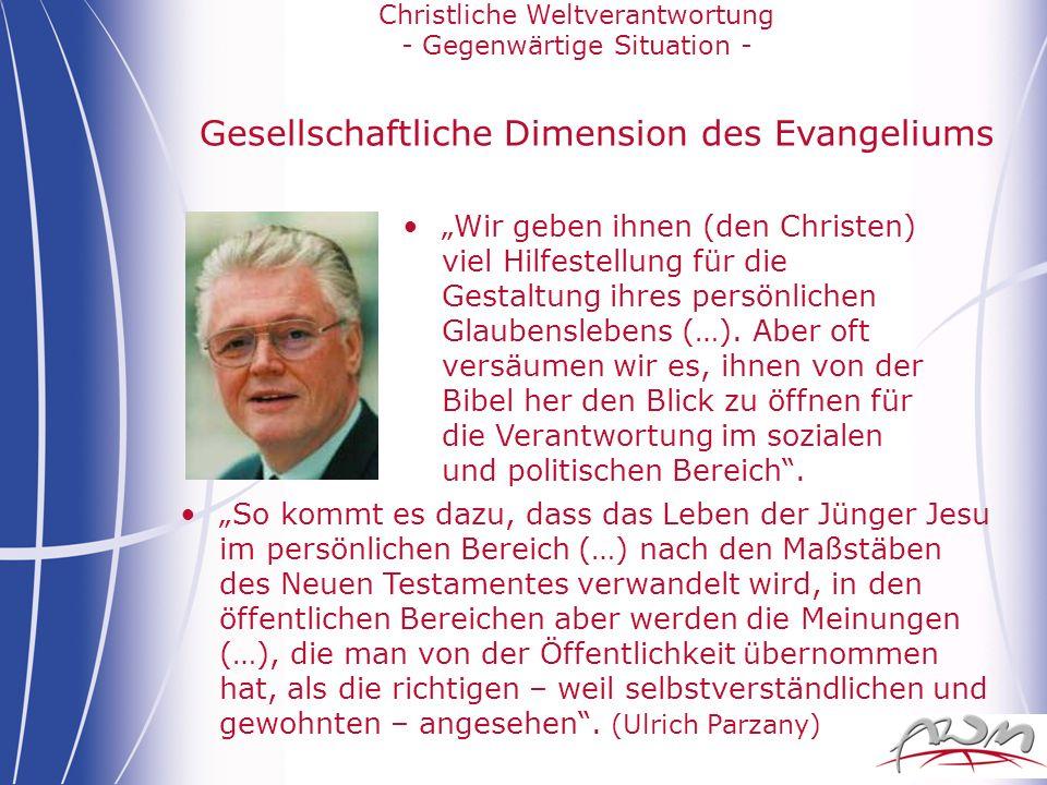 Christliche Weltverantwortung - Gegenwärtige Situation - Gesellschaftliche Dimension des Evangeliums Wir geben ihnen (den Christen) viel Hilfestellung