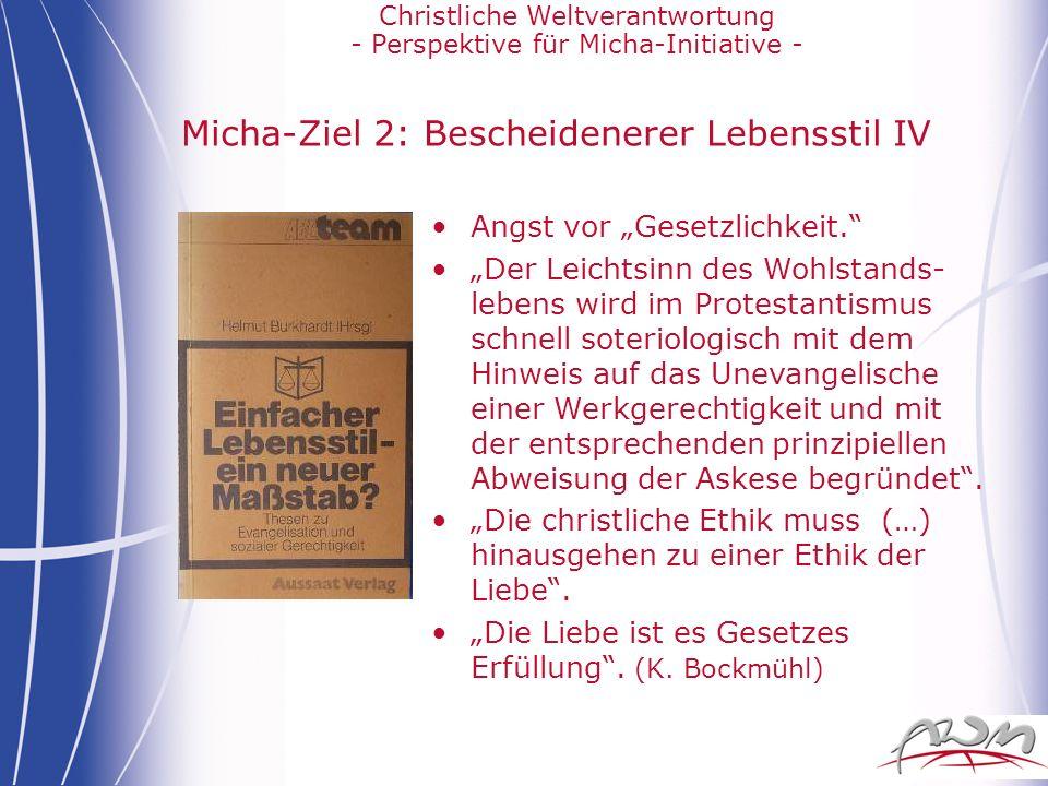 Christliche Weltverantwortung - Perspektive für Micha-Initiative - Micha-Ziel 2: Bescheidenerer Lebensstil IV Angst vor Gesetzlichkeit. Der Leichtsinn