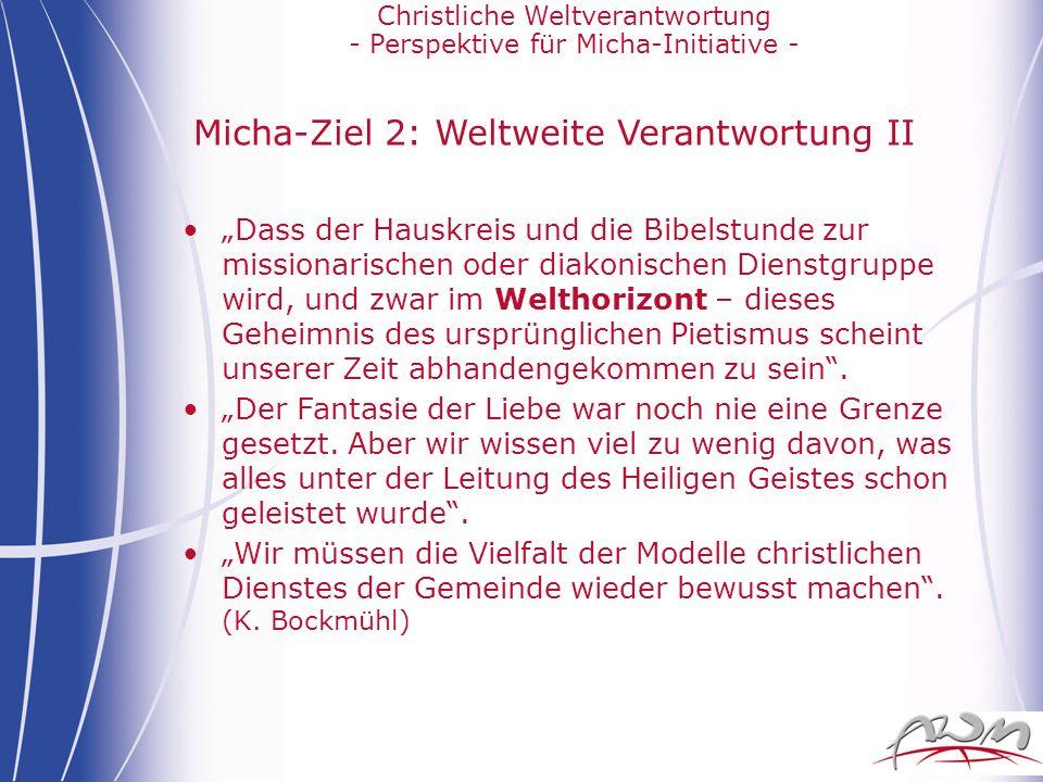 Christliche Weltverantwortung - Perspektive für Micha-Initiative - Micha-Ziel 2: Weltweite Verantwortung II Dass der Hauskreis und die Bibelstunde zur