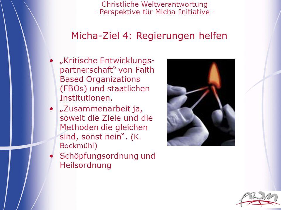 Christliche Weltverantwortung - Perspektive für Micha-Initiative - Micha-Ziel 4: Regierungen helfen Kritische Entwicklungs- partnerschaft von Faith Ba