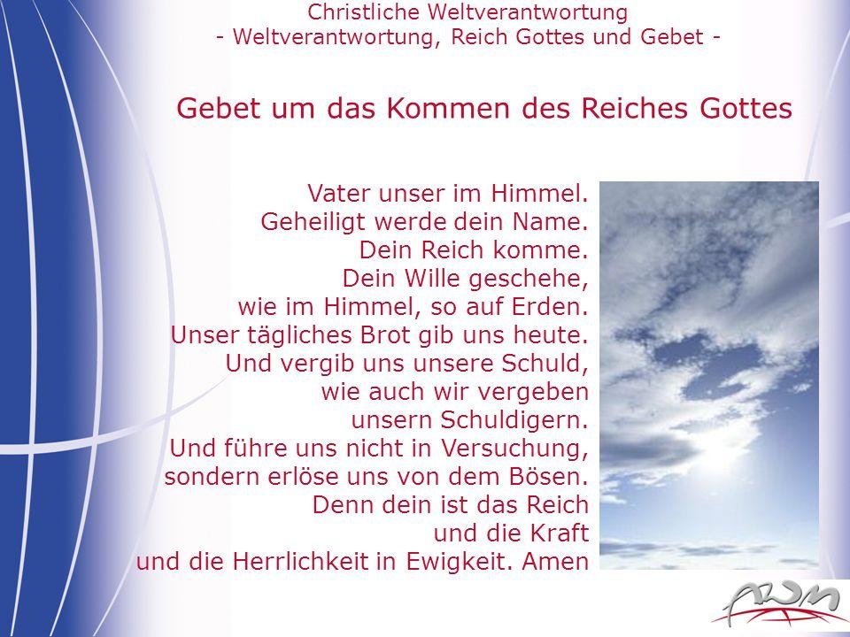 Gebet um das Kommen des Reiches Gottes Vater unser im Himmel. Geheiligt werde dein Name. Dein Reich komme. Dein Wille geschehe, wie im Himmel, so auf