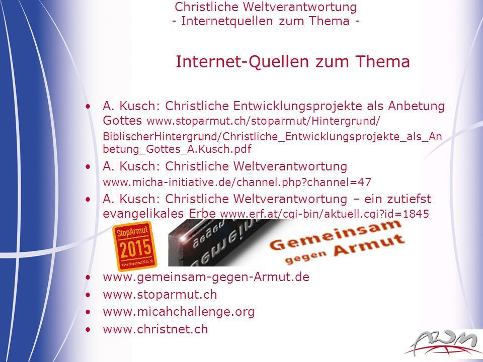 Internet-Quellen zum Thema A. Kusch: Christliche Entwicklungsprojekte als Anbetung Gottes www.stoparmut.ch/stoparmut/Hintergrund/ BiblischerHintergrun
