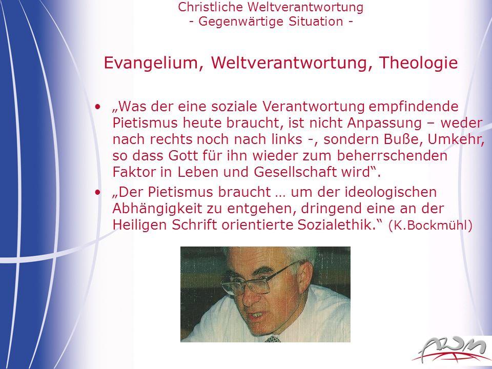 Christliche Weltverantwortung - Gegenwärtige Situation - Evangelium, Weltverantwortung, Theologie Was der eine soziale Verantwortung empfindende Pieti