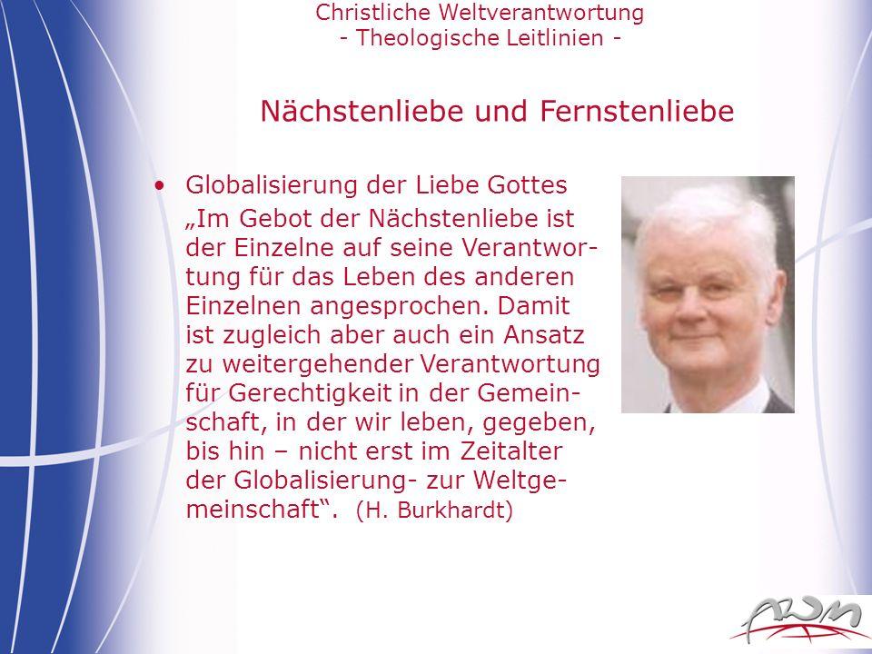 Christliche Weltverantwortung - Theologische Leitlinien - Nächstenliebe und Fernstenliebe Globalisierung der Liebe Gottes Im Gebot der Nächstenliebe i