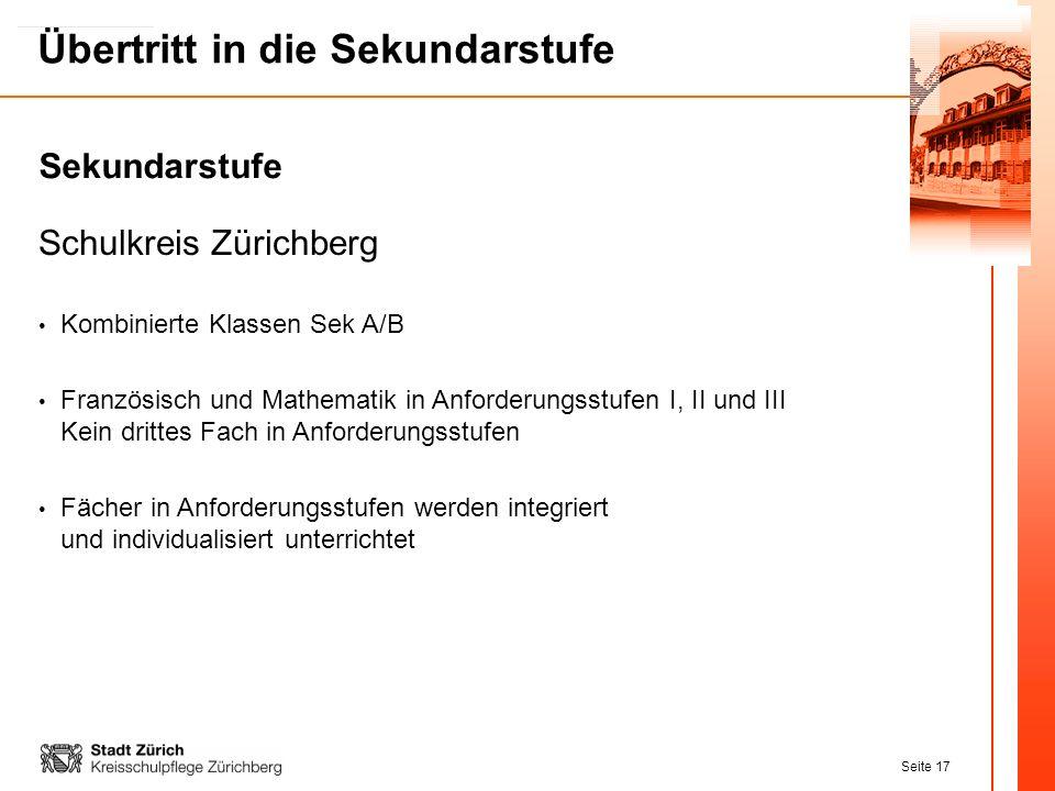 Seite 17 Übertritt in die Sekundarstufe Schulkreis Zürichberg Kombinierte Klassen Sek A/B Französisch und Mathematik in Anforderungsstufen I, II und I