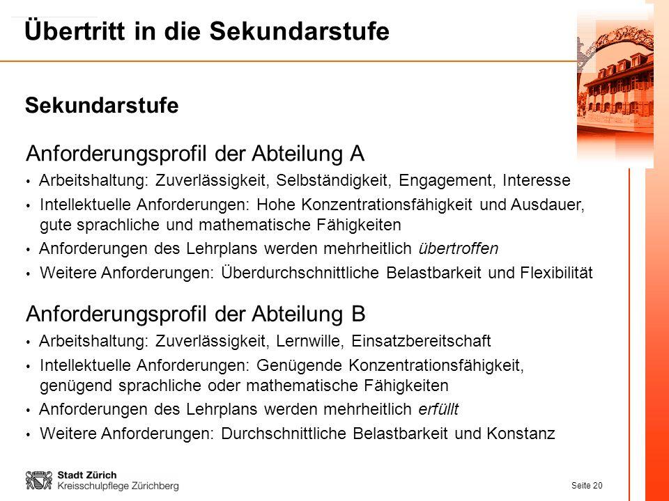 Seite 20 Übertritt in die Sekundarstufe Anforderungsprofil der Abteilung A Arbeitshaltung: Zuverlässigkeit, Selbständigkeit, Engagement, Interesse Int