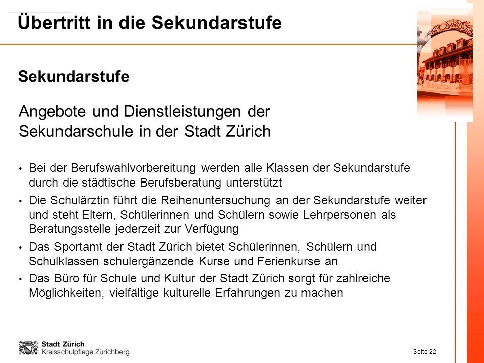 Seite 22 Übertritt in die Sekundarstufe Angebote und Dienstleistungen der Sekundarschule in der Stadt Zürich Bei der Berufswahlvorbereitung werden all
