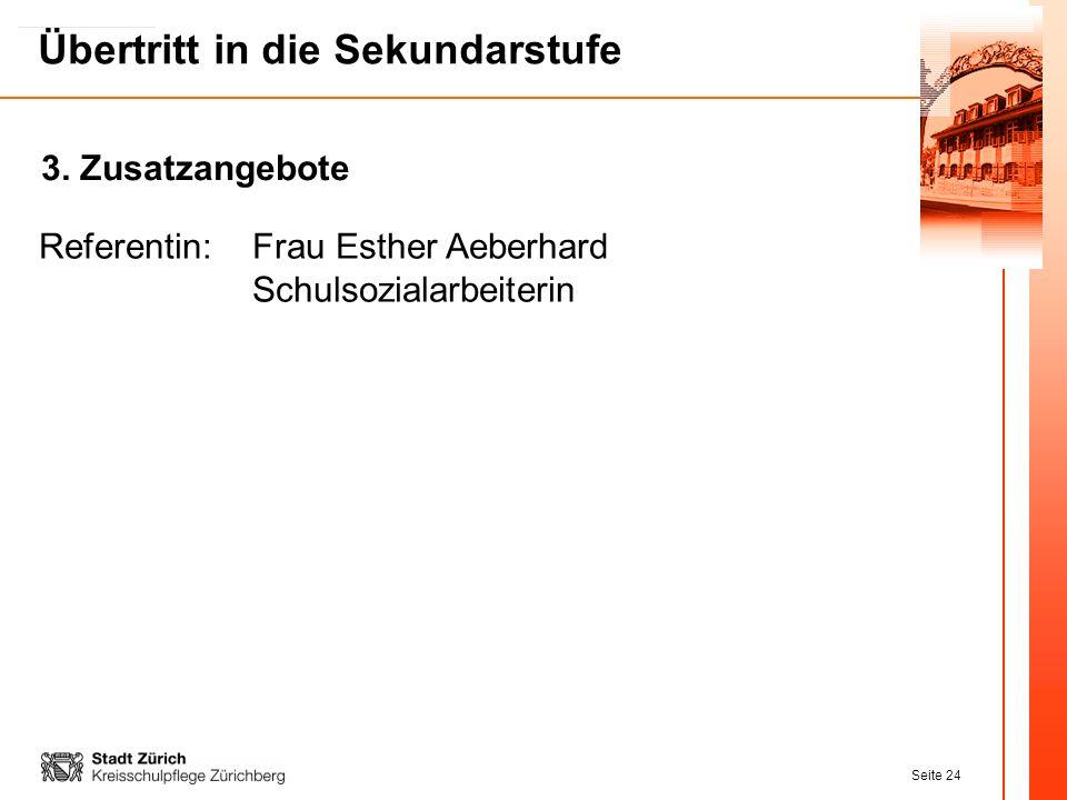 Seite 24 Übertritt in die Sekundarstufe Referentin:Frau Esther Aeberhard Schulsozialarbeiterin 3. Zusatzangebote
