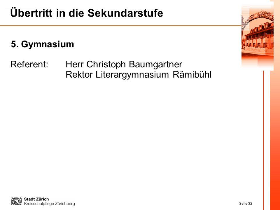 Seite 32 Übertritt in die Sekundarstufe 5. Gymnasium Referent:Herr Christoph Baumgartner Rektor Literargymnasium Rämibühl
