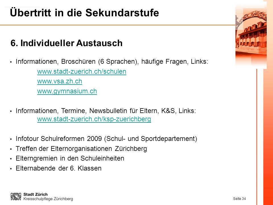 Seite 34 Übertritt in die Sekundarstufe Informationen, Broschüren (6 Sprachen), häufige Fragen, Links: www.stadt-zuerich.ch/schulen www.vsa.zh.ch www.