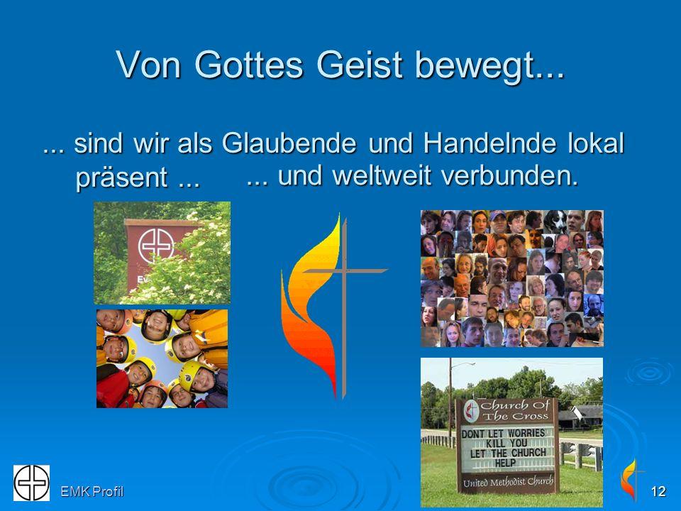 EMK Profil12 Von Gottes Geist bewegt...... sind wir als Glaubende und Handelnde lokal präsent...... und weltweit verbunden.