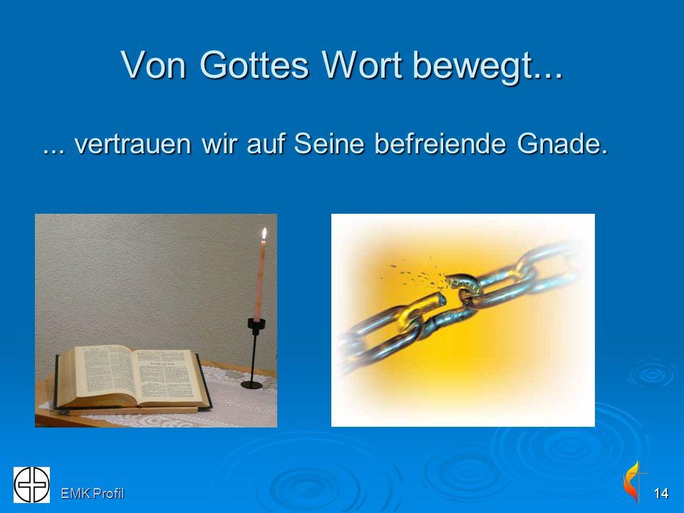 EMK Profil14 Von Gottes Wort bewegt...... vertrauen wir auf Seine befreiende Gnade.