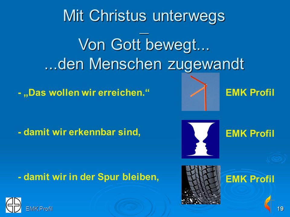 EMK Profil19 - damit wir erkennbar sind, - Das wollen wir erreichen. - damit wir in der Spur bleiben, EMK Profil Mit Christus unterwegs __ Von Gott be