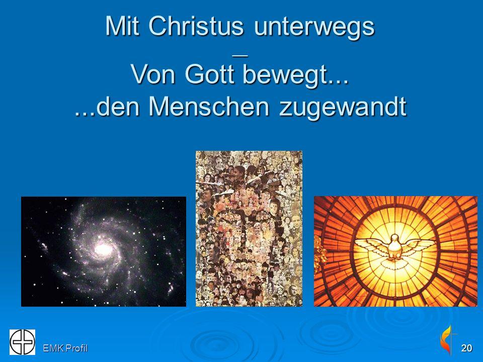 EMK Profil20 Mit Christus unterwegs __ Von Gott bewegt......den Menschen zugewandt