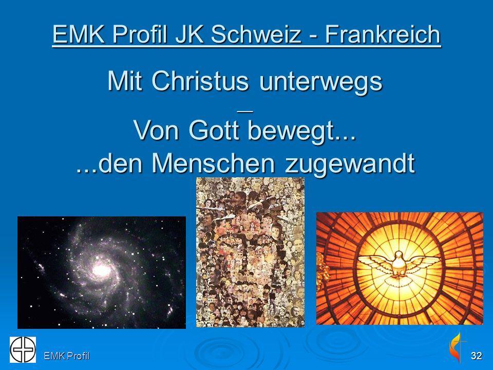 EMK Profil32 EMK Profil JK Schweiz - Frankreich Mit Christus unterwegs __ Von Gott bewegt......den Menschen zugewandt