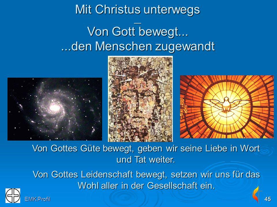 EMK Profil45 Von Gottes Leidenschaft bewegt, setzen wir uns für das Wohl aller in der Gesellschaft ein. Von Gottes Güte bewegt, geben wir seine Liebe