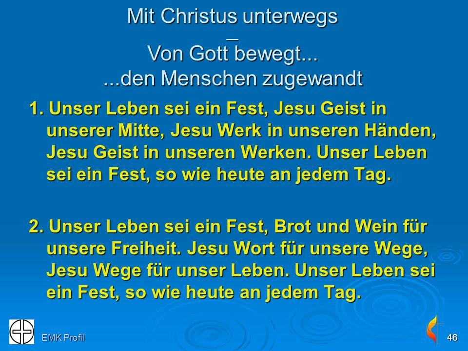 EMK Profil46 1. Unser Leben sei ein Fest, Jesu Geist in unserer Mitte, Jesu Werk in unseren Händen, Jesu Geist in unseren Werken. Unser Leben sei ein
