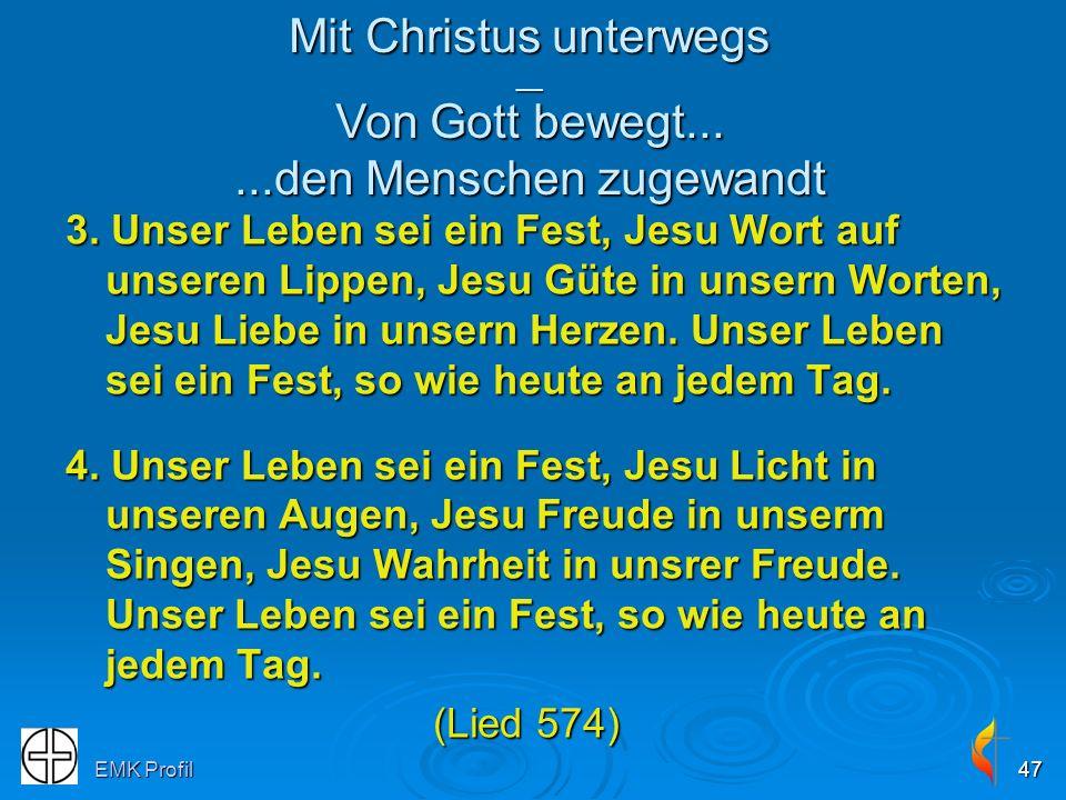 EMK Profil47 3. Unser Leben sei ein Fest, Jesu Wort auf unseren Lippen, Jesu Güte in unsern Worten, Jesu Liebe in unsern Herzen. Unser Leben sei ein F