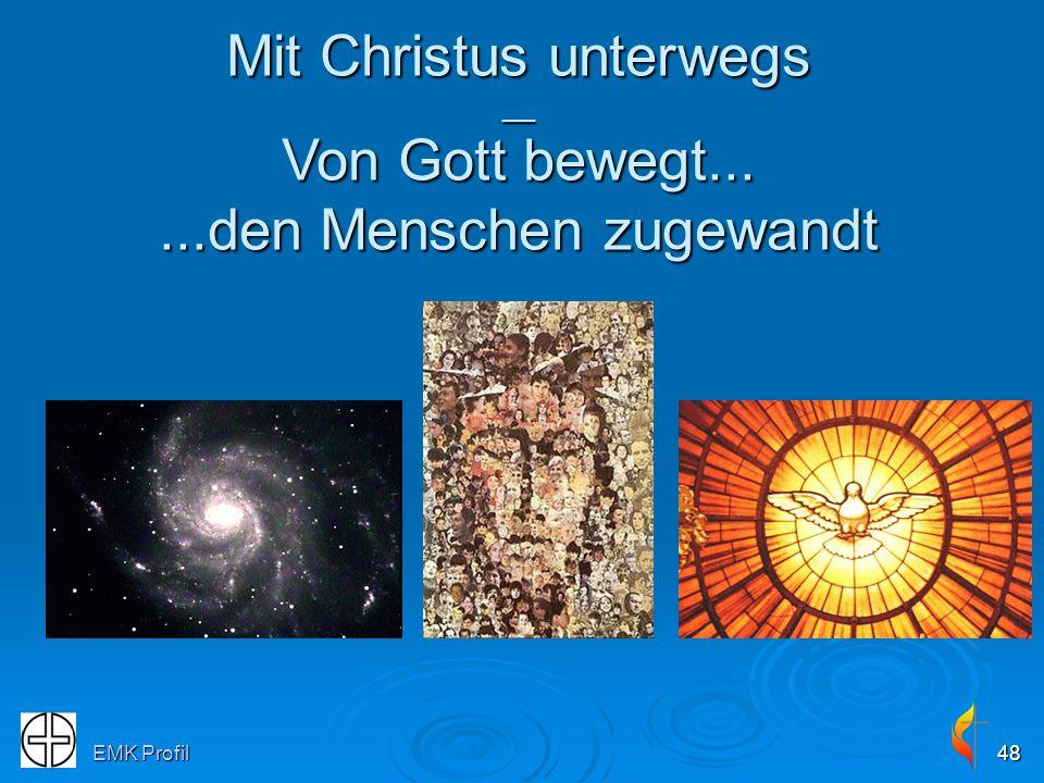 EMK Profil48 Mit Christus unterwegs __ Von Gott bewegt......den Menschen zugewandt