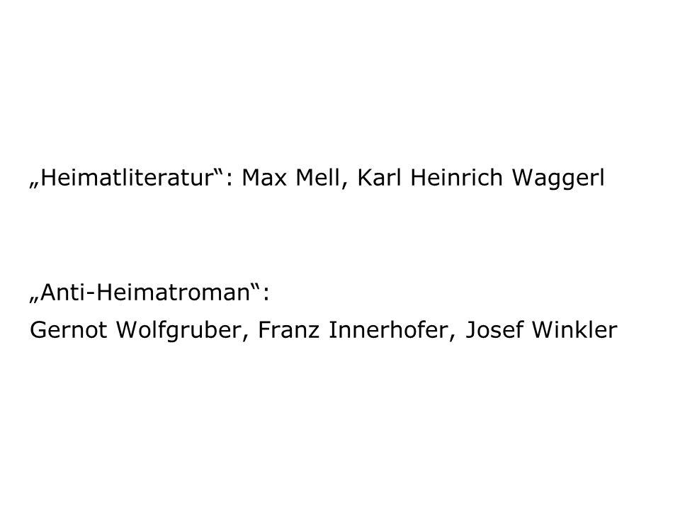 Heimatliteratur: Max Mell, Karl Heinrich Waggerl Anti-Heimatroman: Gernot Wolfgruber, Franz Innerhofer, Josef Winkler
