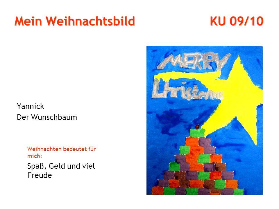Mein Weihnachtsbild KU 09/10 Yannick Der Wunschbaum Weihnachten bedeutet für mich: Spaß, Geld und viel Freude