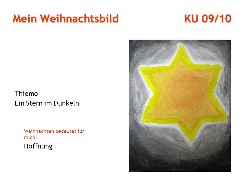 Mein Weihnachtsbild KU 09/10 Thiemo Ein Stern im Dunkeln Weihnachten bedeutet für mich: Hoffnung