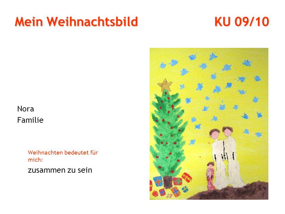 Mein Weihnachtsbild KU 09/10 Nora Familie Weihnachten bedeutet für mich: zusammen zu sein