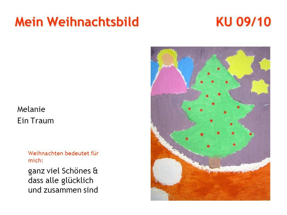 Mein Weihnachtsbild KU 09/10 Melanie Ein Traum Weihnachten bedeutet für mich: ganz viel Schönes & dass alle glücklich und zusammen sind