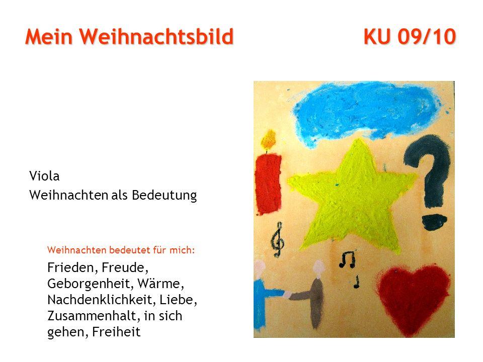 Mein Weihnachtsbild KU 09/10 Viola Weihnachten als Bedeutung Weihnachten bedeutet für mich: Frieden, Freude, Geborgenheit, Wärme, Nachdenklichkeit, Liebe, Zusammenhalt, in sich gehen, Freiheit