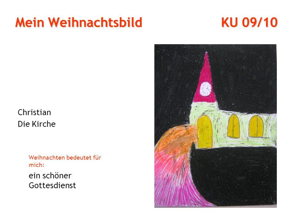 Mein Weihnachtsbild KU 09/10 Christian Die Kirche Weihnachten bedeutet für mich: ein schöner Gottesdienst