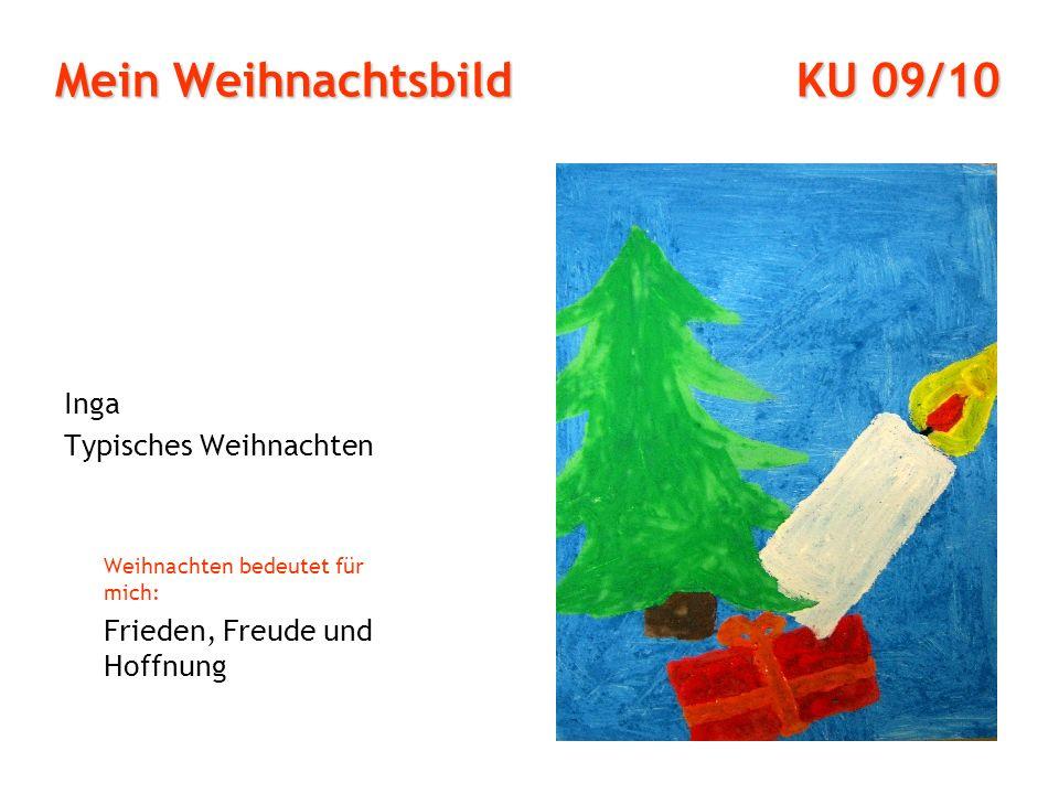 Mein Weihnachtsbild KU 09/10 Inga Typisches Weihnachten Weihnachten bedeutet für mich: Frieden, Freude und Hoffnung