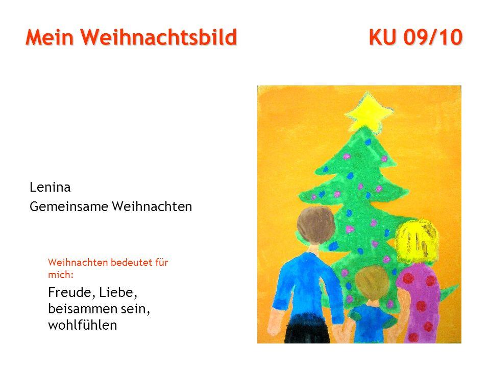 Mein Weihnachtsbild KU 09/10 Lenina Gemeinsame Weihnachten Weihnachten bedeutet für mich: Freude, Liebe, beisammen sein, wohlfühlen