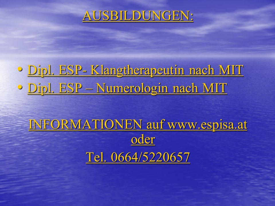 AUSBILDUNGEN: Dipl. ESP- Klangtherapeutin nach MIT Dipl. ESP- Klangtherapeutin nach MIT Dipl. ESP – Numerologin nach MIT Dipl. ESP – Numerologin nach