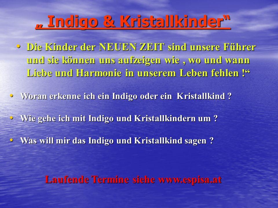 Indigo & Kristallkinder Indigo & Kristallkinder Die Kinder der NEUEN ZEIT sind unsere Führer und sie können uns aufzeigen wie, wo und wann Liebe und H