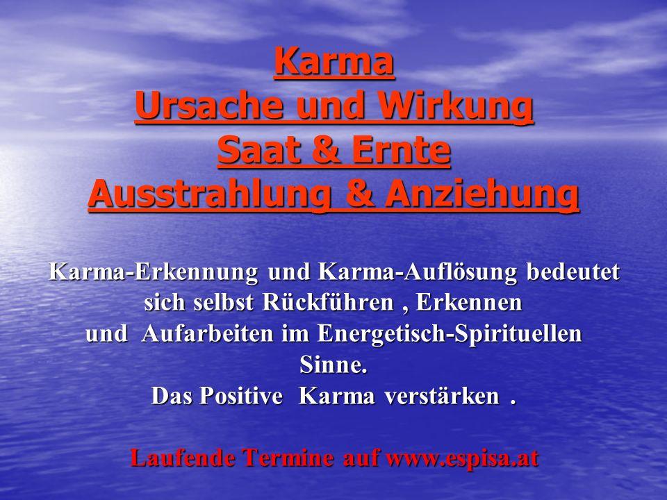 Karma Ursache und Wirkung Saat & Ernte Ausstrahlung & Anziehung Karma-Erkennung und Karma-Auflösung bedeutet sich selbst Rückführen, Erkennen und Aufa