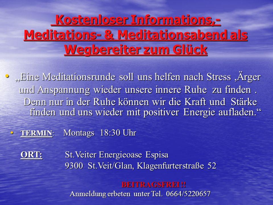 Kostenloser Informations,- Meditations- & Meditationsabend als Wegbereiter zum Glück Eine Eine Meditationsrunde soll uns helfen nach Stress,Ärger und