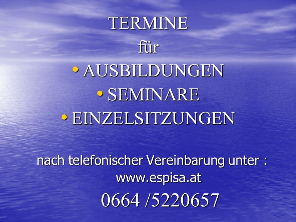 TERMINE für AUSBILDUNGEN SEMINARE EINZELSITZUNGEN nach telefonischer Vereinbarung unter : www.espisa.at 0664 /5220657