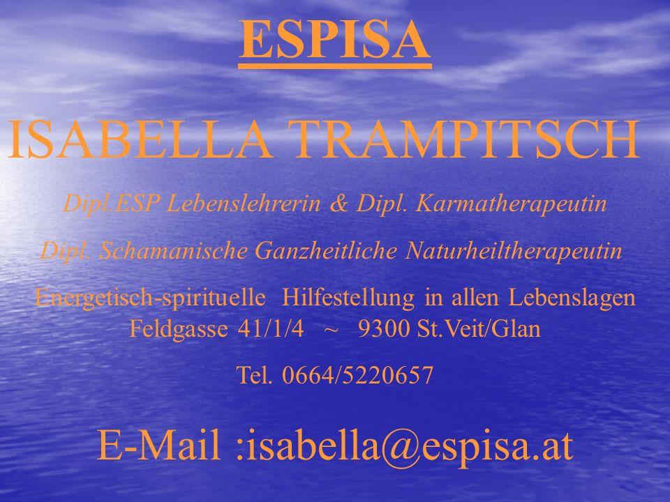 ESPISA ISABELLA TRAMPITSCH Dipl.ESP Lebenslehrerin & Dipl. Karmatherapeutin Dipl. Schamanische Ganzheitliche Naturheiltherapeutin Energetisch-spiritue