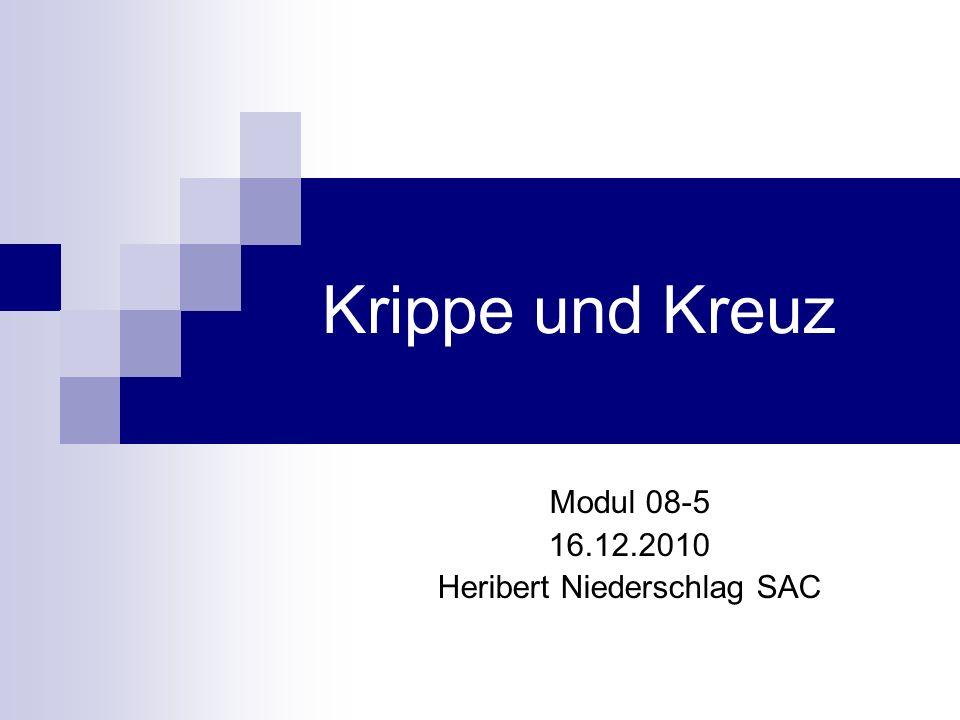 Krippe und Kreuz Modul 08-5 16.12.2010 Heribert Niederschlag SAC