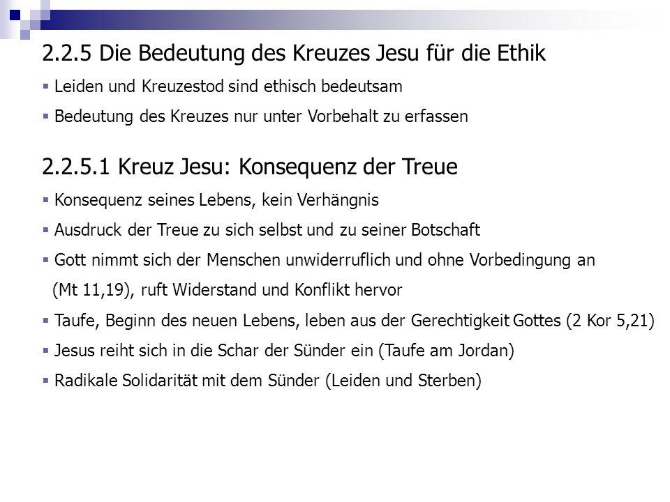 2.2.5 Die Bedeutung des Kreuzes Jesu für die Ethik Leiden und Kreuzestod sind ethisch bedeutsam Bedeutung des Kreuzes nur unter Vorbehalt zu erfassen
