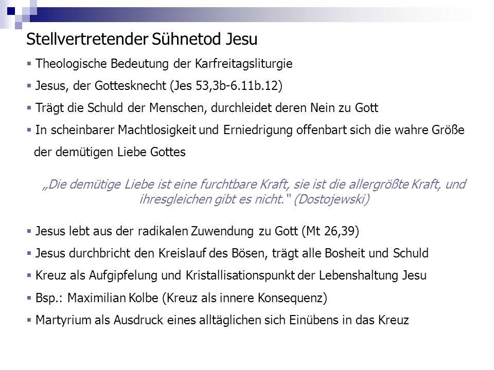 Stellvertretender Sühnetod Jesu Theologische Bedeutung der Karfreitagsliturgie Jesus, der Gottesknecht (Jes 53,3b-6.11b.12) Trägt die Schuld der Mensc