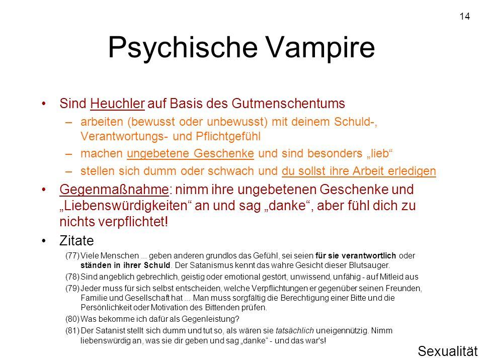 14 Psychische Vampire Sind Heuchler auf Basis des Gutmenschentums –arbeiten (bewusst oder unbewusst) mit deinem Schuld-, Verantwortungs- und Pflichtge