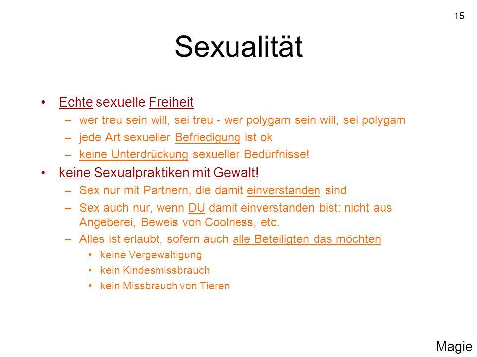 15 Sexualität Echte sexuelle Freiheit –wer treu sein will, sei treu - wer polygam sein will, sei polygam –jede Art sexueller Befriedigung ist ok –kein