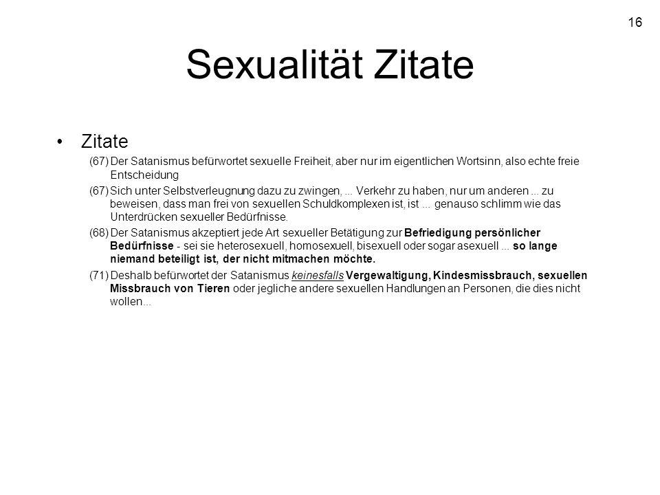 16 Sexualität Zitate Zitate (67)Der Satanismus befürwortet sexuelle Freiheit, aber nur im eigentlichen Wortsinn, also echte freie Entscheidung (67)Sic