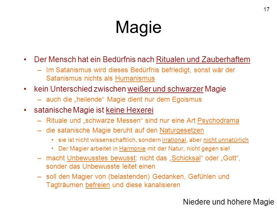 17 Magie Der Mensch hat ein Bedürfnis nach Ritualen und Zauberhaftem –Im Satanismus wird dieses Bedürfnis befriedigt, sonst wär der Satanismus nichts