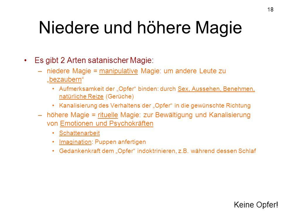 18 Niedere und höhere Magie Es gibt 2 Arten satanischer Magie: –niedere Magie = manipulative Magie: um andere Leute zubezaubern Aufmerksamkeit der Opf