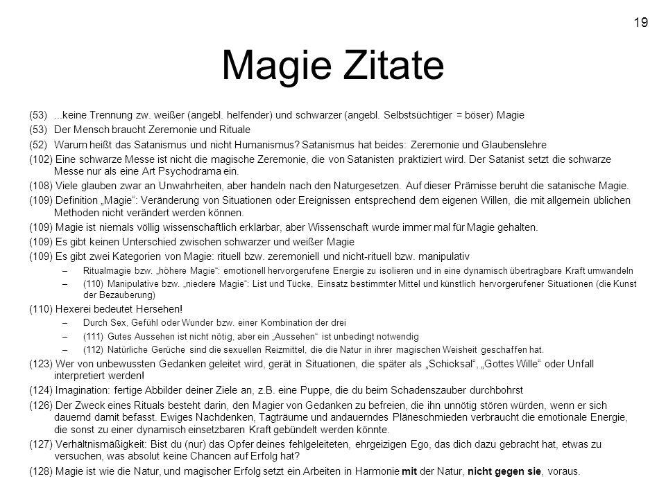 19 Magie Zitate (53)...keine Trennung zw. weißer (angebl. helfender) und schwarzer (angebl. Selbstsüchtiger = böser) Magie (53)Der Mensch braucht Zere